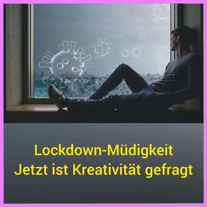 LOCKDOWN-MÜDIGKEIT – KREATIVITÄT IST GEFRAGT